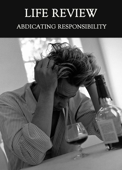 Full abdicating responsibility for me life review