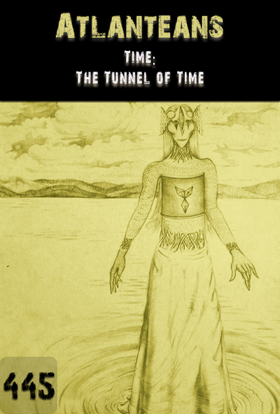 Full time the tunnel of time atlanteans part 445