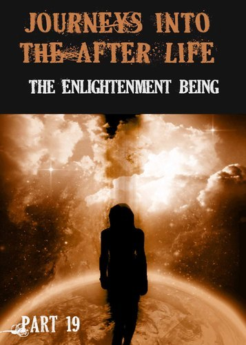 Full journeys into the afterlife the enlightenment being part 19