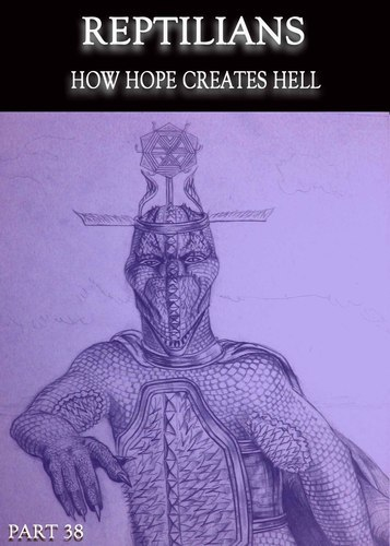 Full reptilians how hope creates hell part 38
