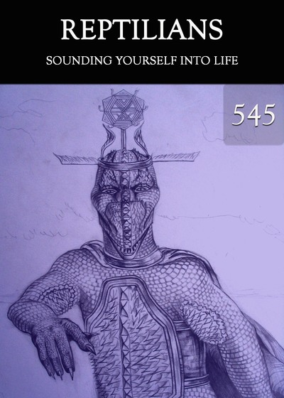 Full sounding yourself into life reptilians part 545