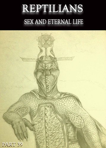 Full reptilians sex and eternal life part 39