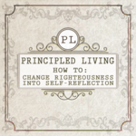 Feature thumb how to change righteousness into self reflection principled living