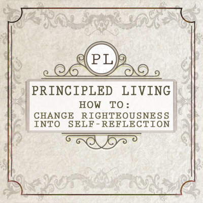 Full how to change righteousness into self reflection principled living