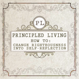 New tile how to change righteousness into self reflection principled living