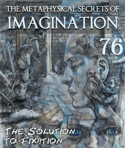 Full the solution to fixation the metaphysical secrets of imagination part 76