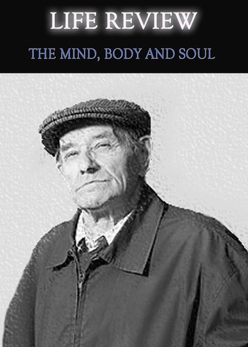 Full life review the mind body and soul