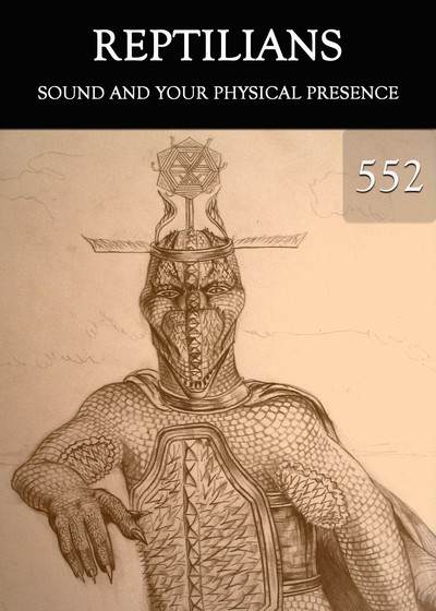 Full sound and your physical presence reptilians part 552