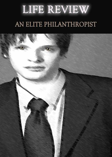 Full life review an elite philanthropist