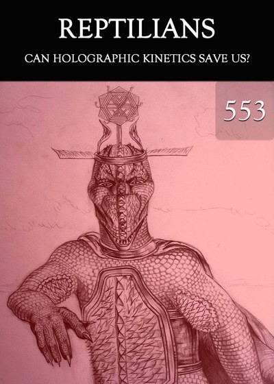 Full can holographic kinetics save us reptilians part 553