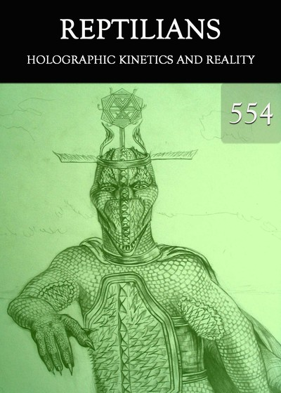 Full holographic kinetics and reality reptilians part 554