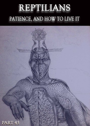 Full reptilians patience and how to live it part 43