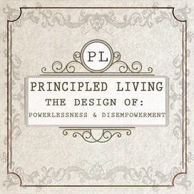 New tile the design of powerlessness and disempowerment principled living