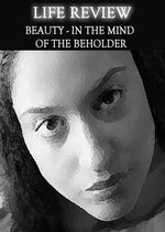 Feature thumb life review beauty in the mind of the beholder