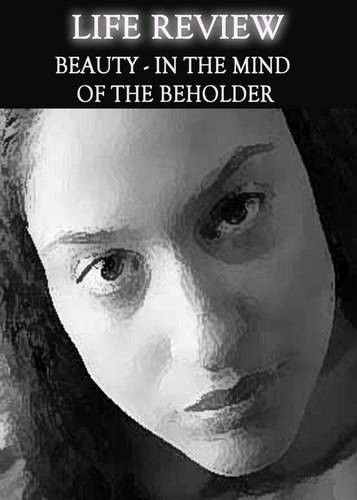 Full life review beauty in the mind of the beholder