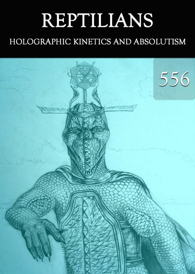 Full holographic kinetics and absolutism reptilians part 556