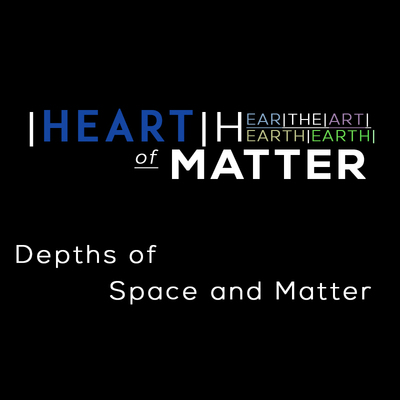 Full depths of space and matter heart of matter