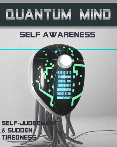 Full self judgment and sudden tiredness quantum mind self awareness