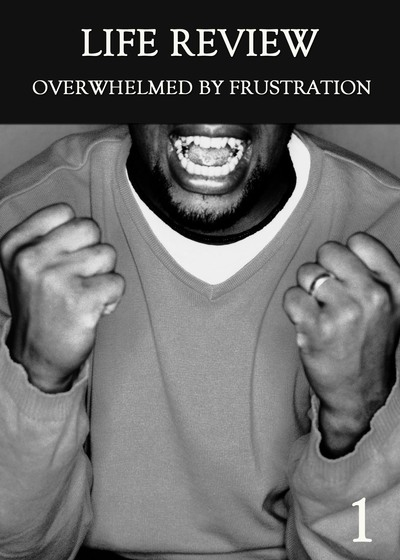 Full overwhelmed by frustration part 1 life review