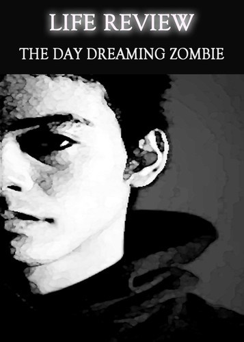 Full life review the day dreaming zombie