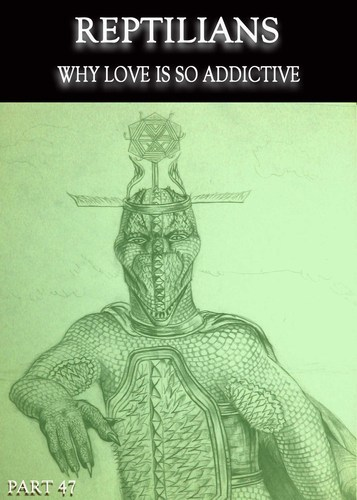 Full reptilians why love is so addictive part 47