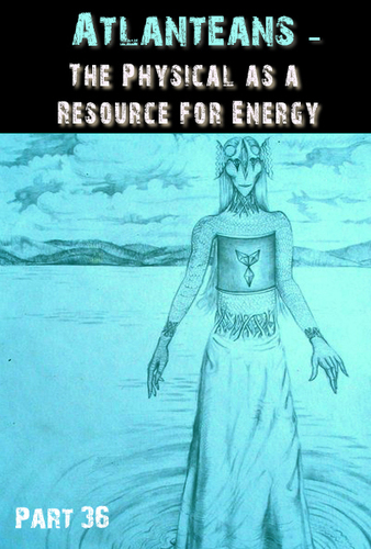 Full atlanteans the physical as the resource for energy part 36
