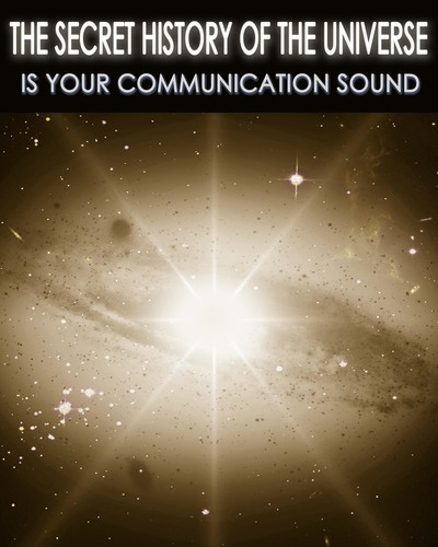 Full is your communication sound secret history of the universe