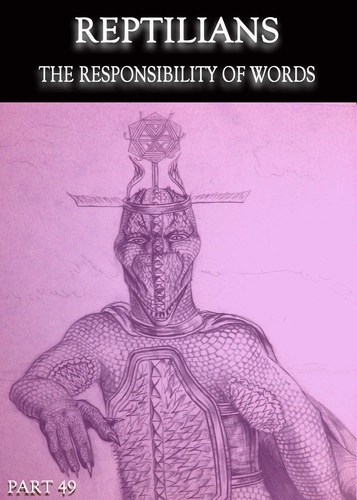 Full reptilians the responsibility of words part 49
