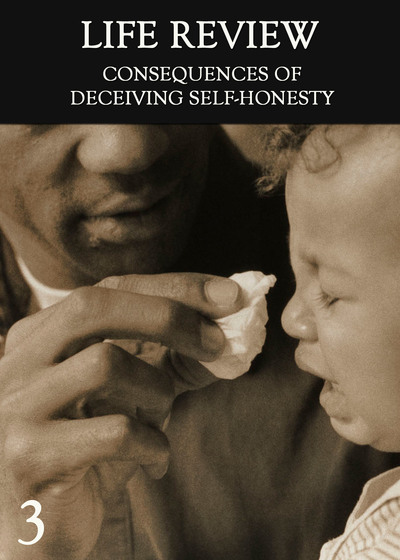 Full consequences of deceiving self honesty part 3 life review