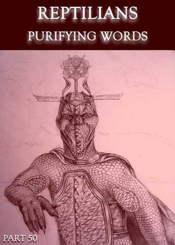Full reptilians purifying words part 50