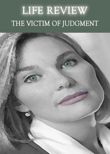 Full life review the victim of judgment