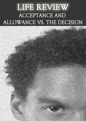Full life review acceptance and allowance vs the decision