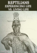 Feature thumb reptilians experiencing life vs living life part 52