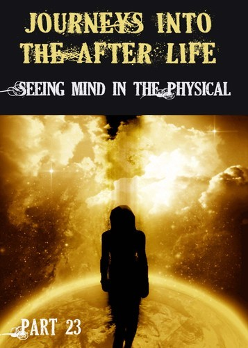 Full journeys into the afterlife seeing mind in the physical part 23