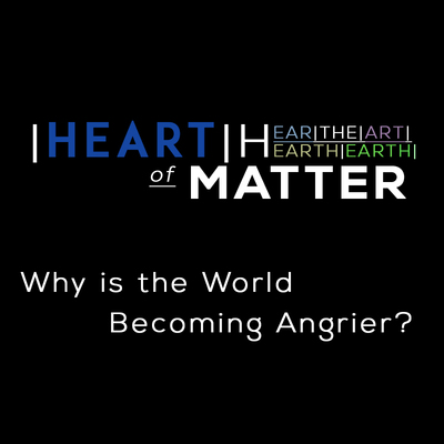 Full why is the world becoming angrier heart of matter