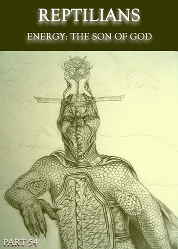 Full reptilians energy the son of god part 54