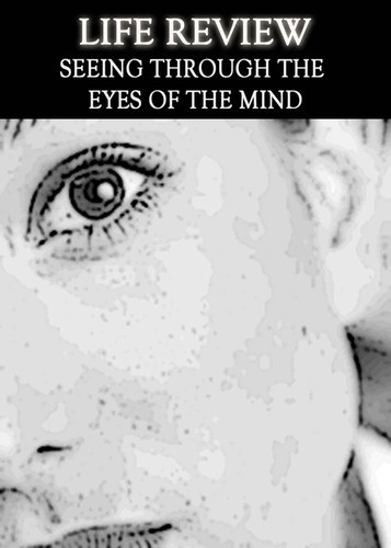 Full life review seeing through the eyes of the mind