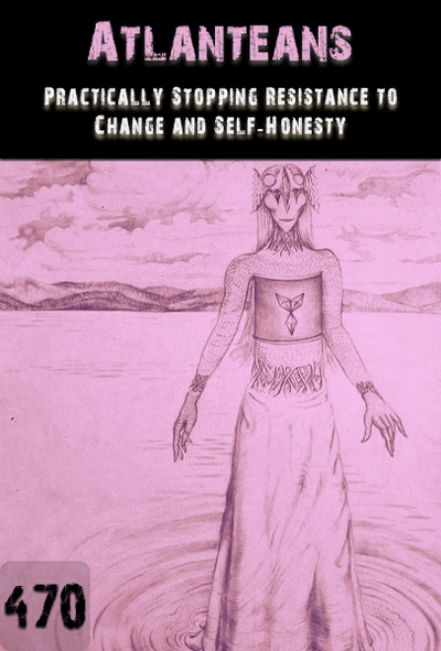 Full practically stopping resistance to change and self honesty atlanteans part 470