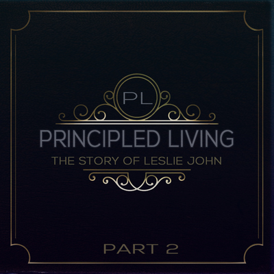 Full principled living the story of leslie john part 2