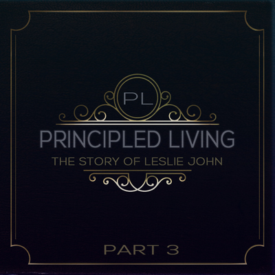 Full principled living the story of leslie john part 3