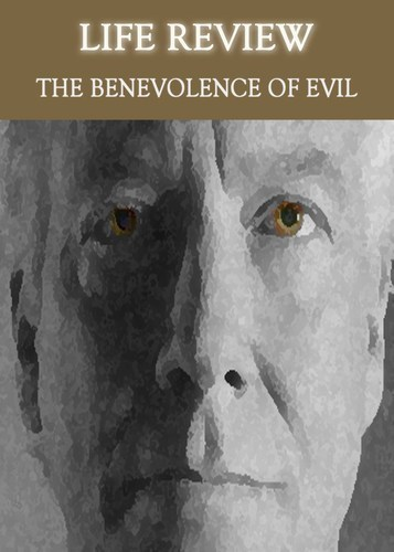 Full life review the benevolence of evil