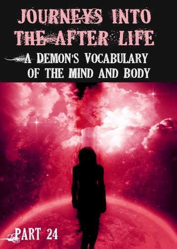 Full journeys into the afterlife a demon s vocabulary of the mind and body part 24