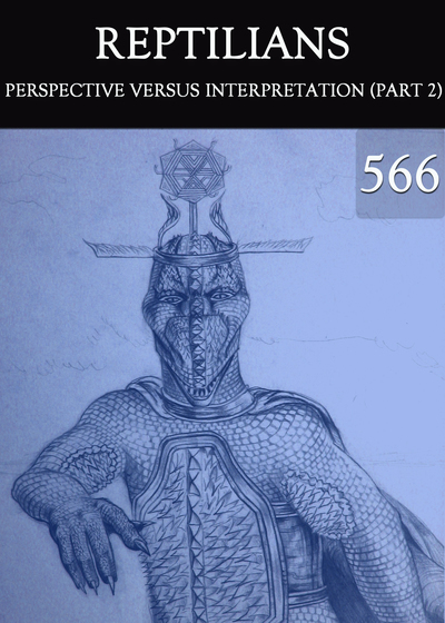 Full perspective verus interpretation part 2 reptilians part 566