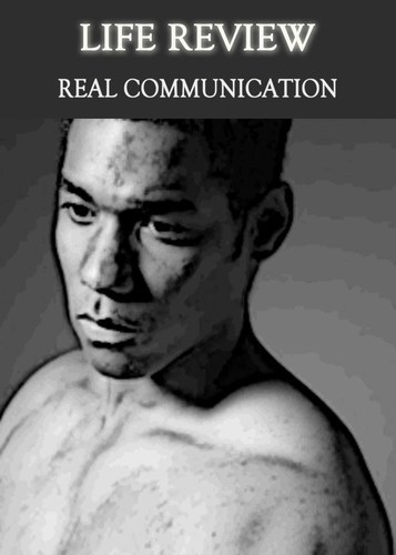 Full life review real communication
