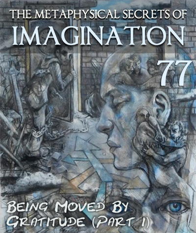 Full being moved by gratitude part 1 the metaphysical secrets of imagination part 77