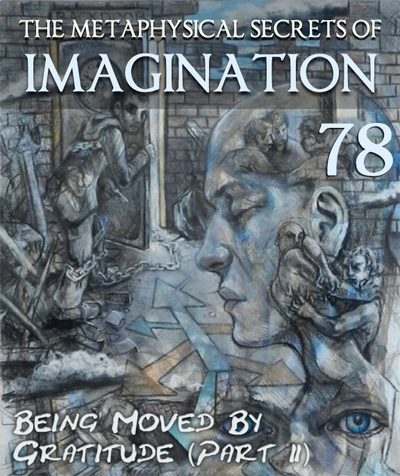 Full being moved by gratitude part 2 the metaphysical secrets of imagination part 78