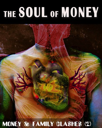 Full money and family clashes part 2 the soul of money