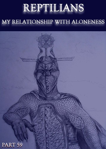 Full reptilians my relationship with aloneness part 59
