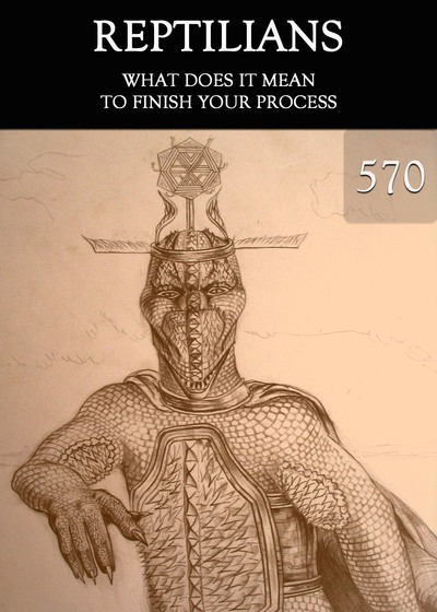 Full what does it mean to finish your process reptilians part 570
