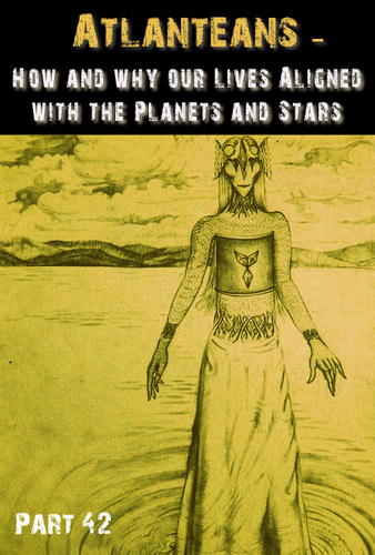 Full atlanteans how and why our lives aligned with the planets and stars part 42